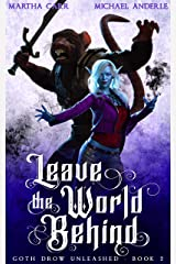 Leave The World Behind (Goth Drow Unleashed Book 2) Kindle Edition