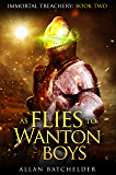 As Flies to Wanton Boys (Immortal Treachery Book 2)