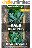 Kale Recipes: Over 50+ Low Carb Kale Recipes, Dump Dinners Recipes, Quick & Easy Cooking Recipes, Antioxidants & Phytochemicals, Soups Stews and Chilis, Slow Cooker Recipes