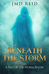 Beneath the Storm: A Tale of the Storm Below Kindle Edition
