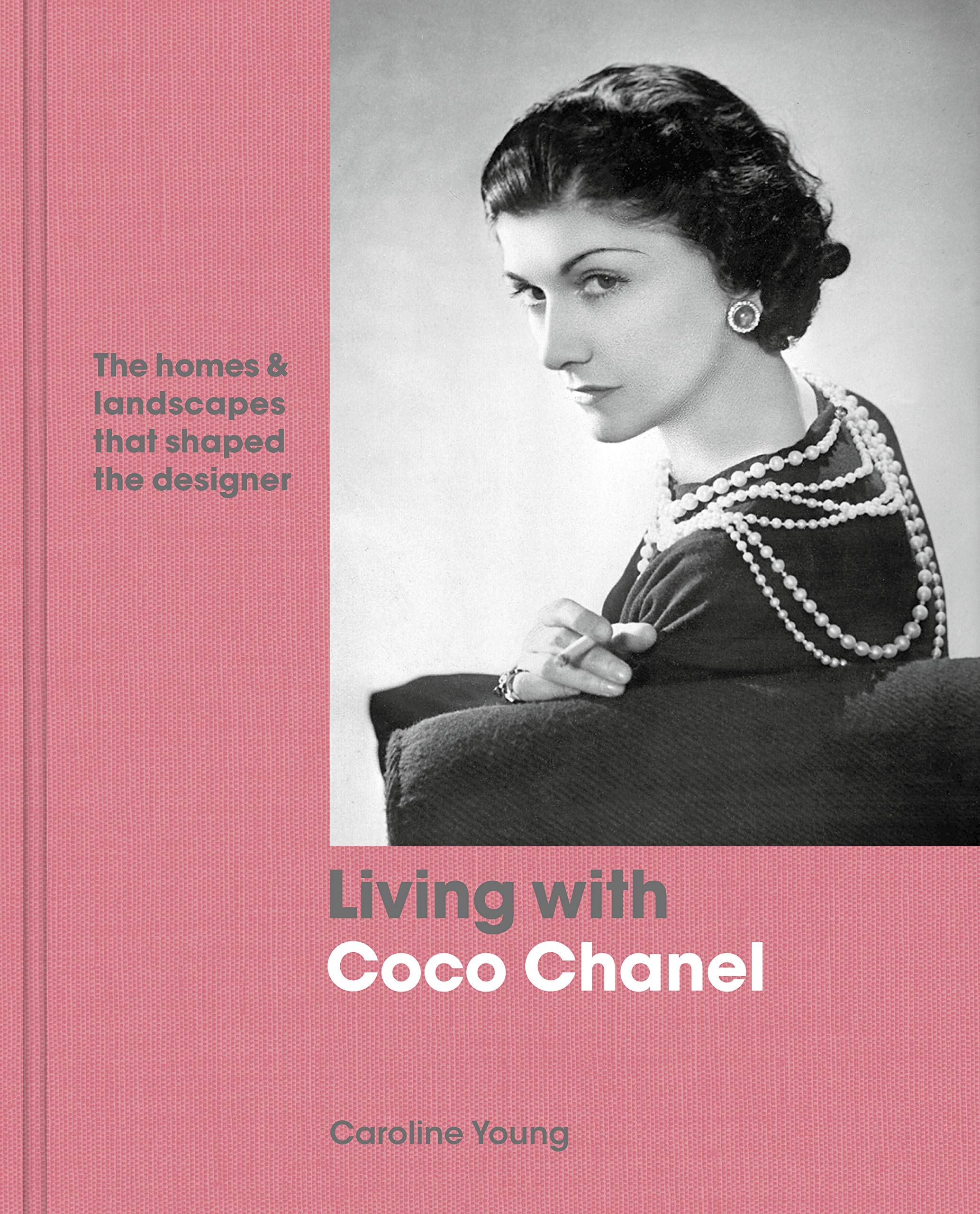 Living With Coco Chanel The Homes And Landscapes That Shaped The Designer Young Caroline 9780711240346 Amazon Com Books