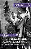 Gustave Moreau, l'assembleur de rêves: De l'académisme au symbolisme (Artistes t. 33) (French Edition)