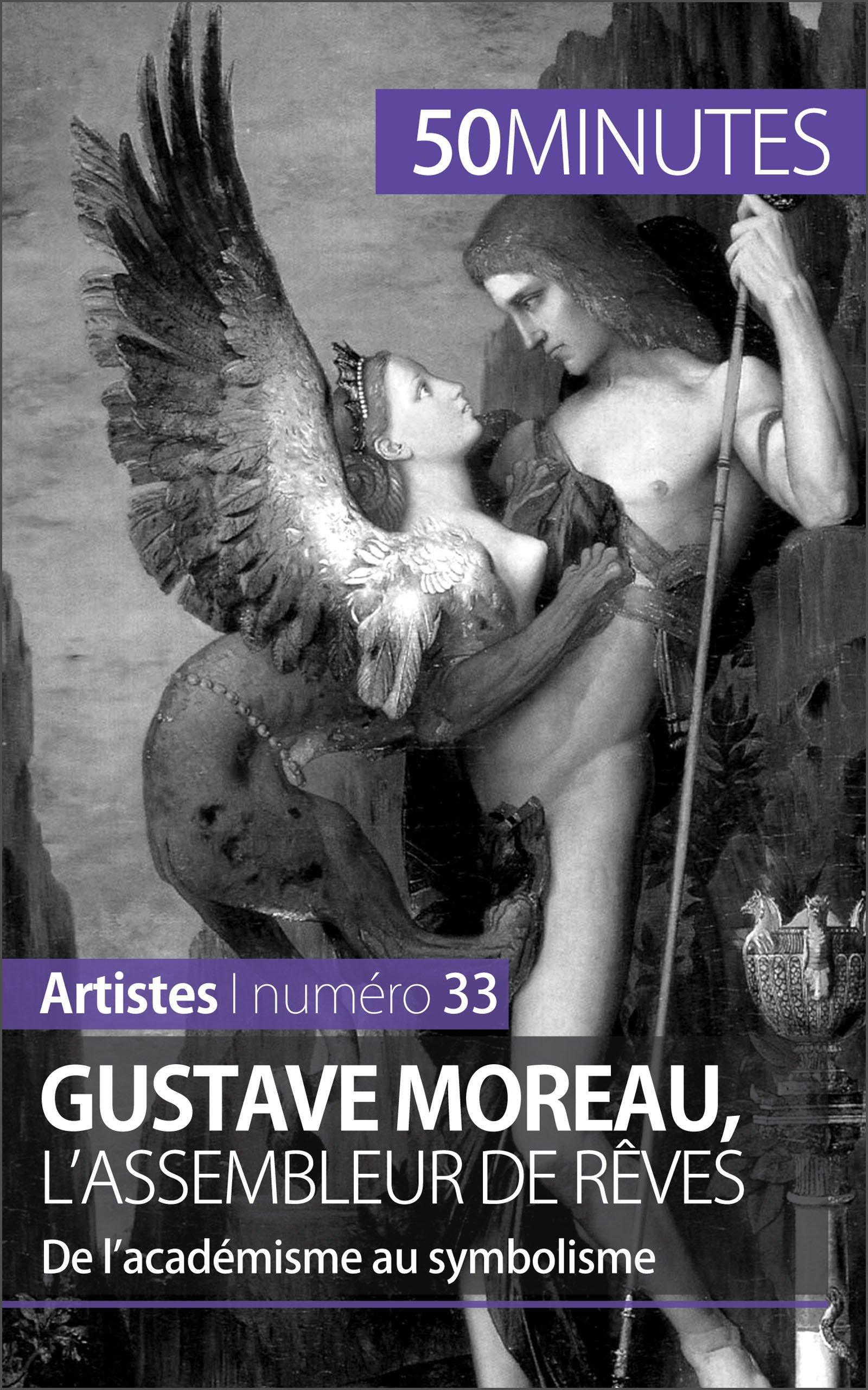 Gustave Moreau, l'assembleur de rêves: De l'académisme au symbolisme (Artistes t. 33) por Thibaut Wauthion