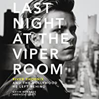 Last Night at the Viper Room: River Phoenix and the Hollywood He Left Behind