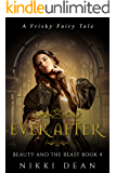 Beauty and the Beast: Ever After: Book 4 of the Frisky Fairy Tales
