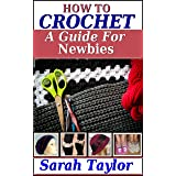 How To Crochet - A Guide For Newbies (Crafty Creations Book 1)