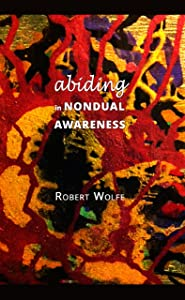 Abiding in Nondual Awareness: exploring the further implications of living nonduality.