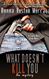 What Doesn't Kill You: The Mystery (A Lauren Beck Crime Novel Book 1)