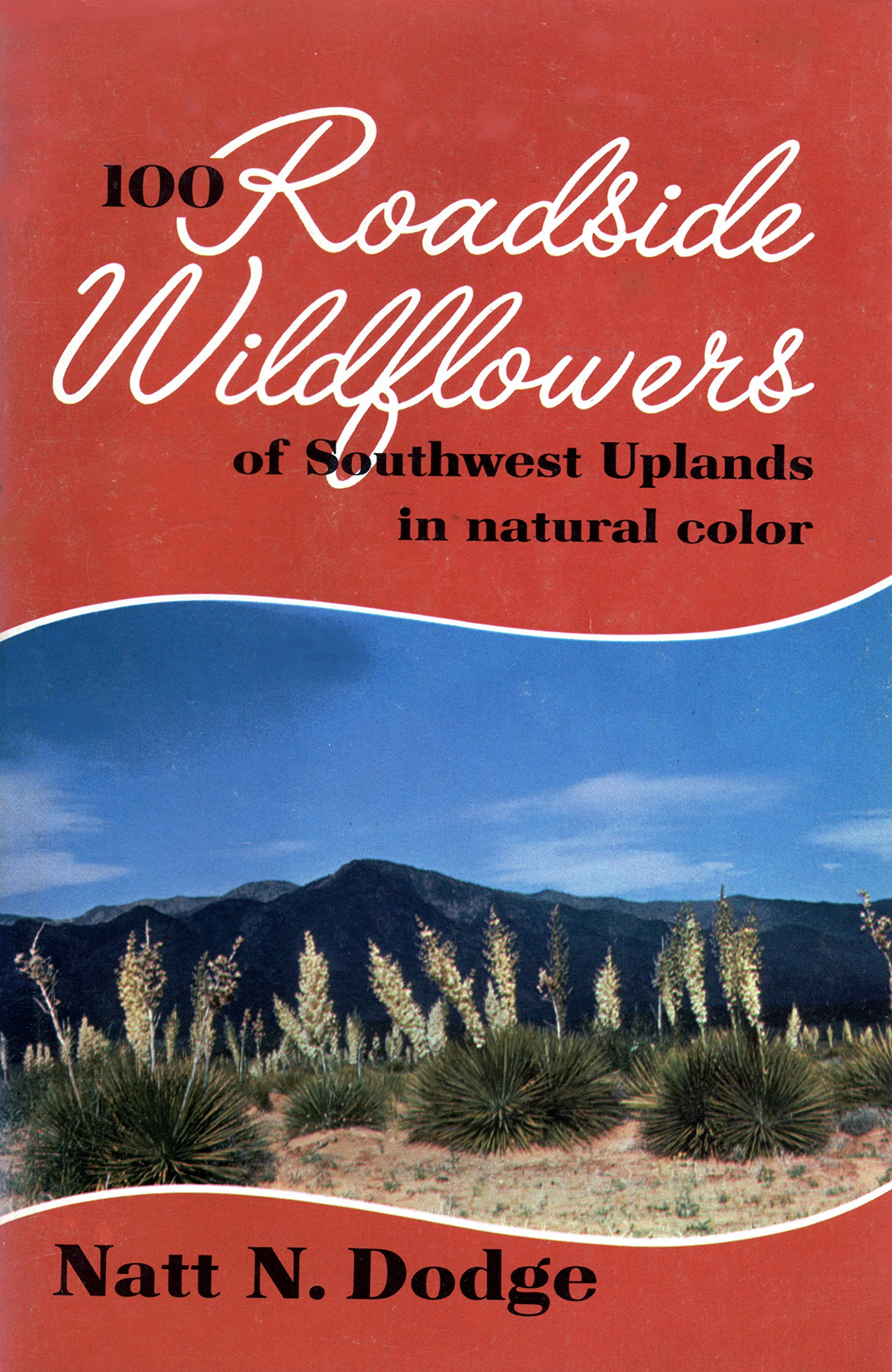 100 Roadside Wildflowers of Southwest Uplands in Natural Color (Southwestern Monuments Association Popular Series No. 12)