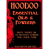 Hoodoo Essential Oils and Powders: From Money Oil to Hotfoot Powder and Much More (English Edition)