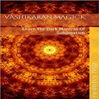Vashikaran Magick: Learn the Dark Mantras of Subjugation: Mantra Magick Series, Volume 1
