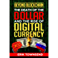 Beyond Blockchain: The Death of the Dollar and the Rise of Digital Currency (English Edition)