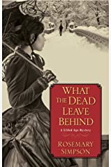 What the Dead Leave Behind (Gilded Age Mystery Book 1) Kindle Edition