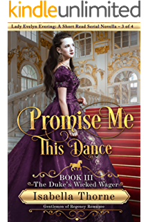 Promise Me This Dance: The Duke's Wicked Wager - Lady Evelyn Evering: A Short Read Serial Novella 3 of 4 (Gentlemen of Regency Romance Book 8)