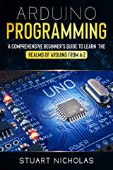 Arduino Programming: A Comprehensive Beginner's Guide to learn the Realms of Arduino from A-Z Kindle Edition
