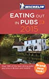 Michelin 2015 Eating Out in Pubs: Great Dining Pubs in Britain & Ireland