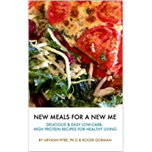 New Meals for a New Me: Delicious & Easy Low-Carb, High