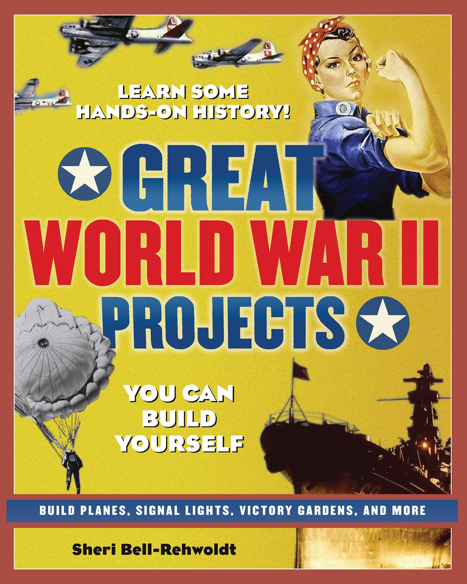 Great World War II Projects: You Can Build Yourself (Build It Yourself)