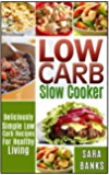 Low Carb Slow Cooker: Deliciously Simple Low Carb Recipes For Healthy Living (low carb slow cooker recipes, low carb slow cooker cookbook Book 1)