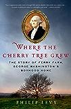 Where the Cherry Tree Grew: The Story of Ferry Farm, George Washington's Boyhood Home