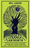 Strange Labyrinth: Outlaws, Poets, Mystics, Murderers and a Coward in London's Great Forest