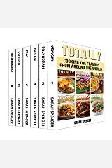 Totally Cookbooks: Cooking Flavors from around the World: 6 books in 1 Box Set: Mexican, Polynesian, Indian, Thai, Korean, and Vietnamese Kindle Edition