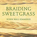Braiding Sweetgrass: Indigenous Wisdom, Scientific Knowledge and the Teachings of Plants