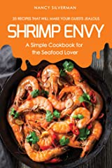 Shrimp Envy - A Simple Cookbook for the Seafood Lover: 25 Recipes That Will Make Your Guests Jealous Kindle Edition