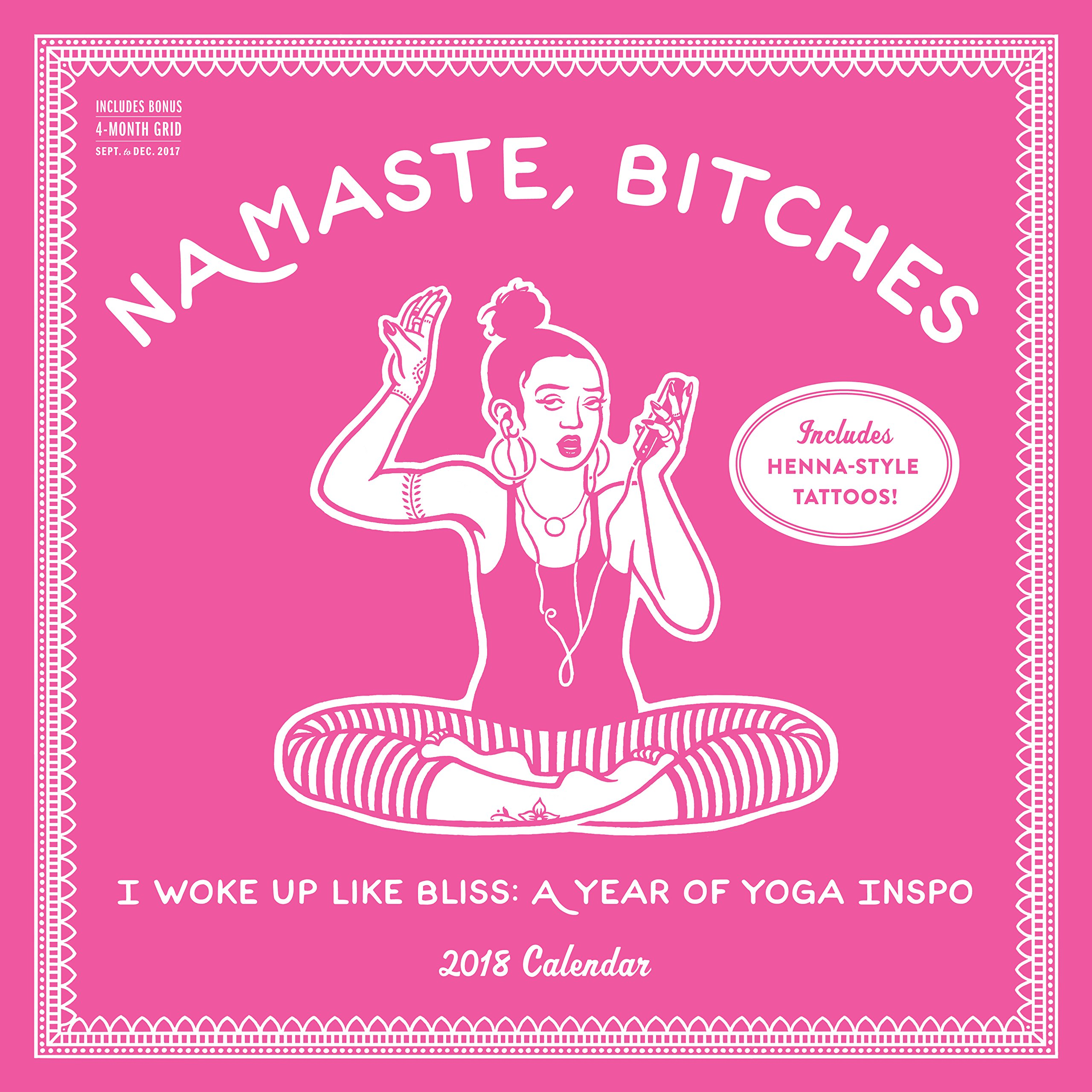 Namaste, Bitches Wall Calendar 2018: I Woke Up Like Bliss: A Year of Yoga Inspo Calendar – Wall Calendar, July 20, 2017 Workman Publishing Workman Publishing Company 1523501774 Form - Pictorial