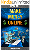 How To Make Money Online: Quick Start Guide (How To eBooks Book 4)