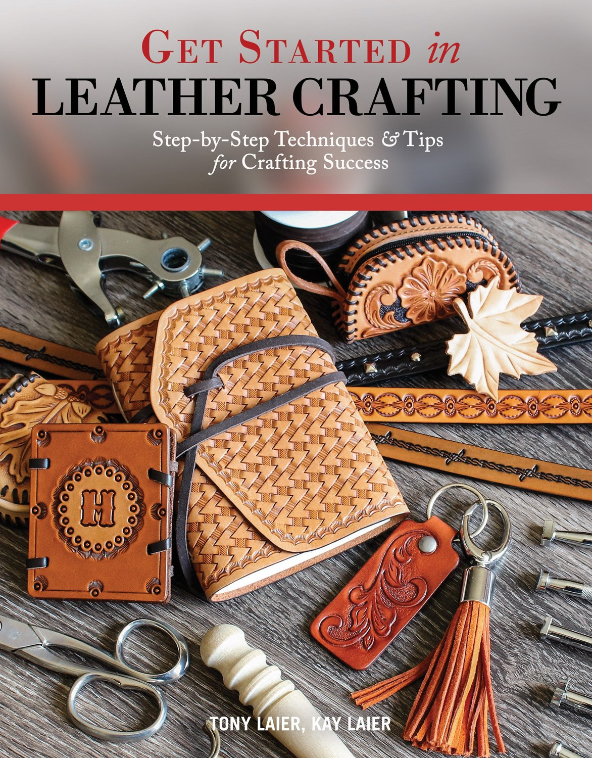 Get Started in Leather Crafting: Step-by-Step Techniques and Tips for Crafting Success (Design Originals) Beginner-Friendly Projects, Basics of Leather Preparation, Tools, Stamps, Embossing, & More