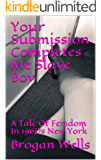 Your Submission Completes Me Slave Boy: A Tale Of Femdom In 1960s New York