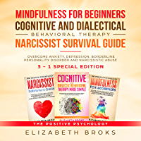 Mindfulness for beginners, Cognitive and Dialectical Behavioral Therapy, Narcissist Survival Guide: 3 in 1 - Overcome Anxiety, Depression, Borderline Personality ... Abuse (The Positive Psychology)