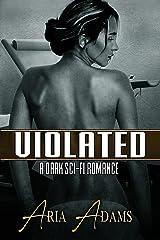 Violated: A Dark Sci-Fi Romance (Stolen Future Book 2) Kindle Edition