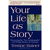 """Your Life as Story: Discovering the """"New Autobiography"""" and Writing Memoir as Literature"""