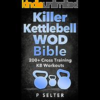 Kettlebell: Killer Kettlebell WOD Bible: 200+ Cross Training KB Workouts (Kettlebell, Kettlebell Workouts, Simple and Sinister, Kettlebell Training, Kettlebell Swing, Kettlebell Exercises, WODs)