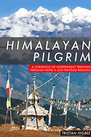 Himalayan Pilgrim: A Chronicle of Independent Trekking Through Nepal�s Less-Traveled Regions