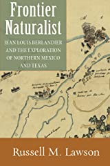 Frontier Naturalist: Jean Louis Berlandier and the Exploration of Northern Mexico and Texas Kindle Edition