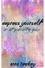 Express Yourself: An Art Journaling Guide Kindle Edition