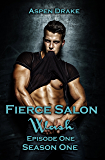 Fierce Salon: Wash, Episode 1: Season One, a new adult serial (Fierce Salon Season 1)