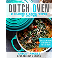 The Dutch Oven Cookbook: 25 Handpicked, Delicious & Healthy Recipes For Every Day (English Edition)