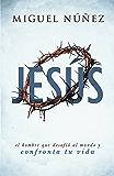 Jesús: el hombre que desafió al mundo y confronta tu vida (Spanish Edition)