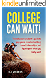 College Can Wait!: The reluctant student's guide to gap years, resume-building, travel, internships, and figuring out what you really want