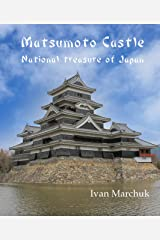 Matsumoto Castle: National Treasure of Japan (Japanese castles Book 2) Kindle Edition