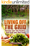 Living Off the Grid: Become your own Gardner & Grow your Own Food