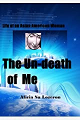 The Un-death of Me: Life of an Asian American Woman Kindle Edition
