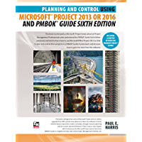 Planning and Control Using Microsoft Project 2013 or 2016 and PMBOK Guide Sixth Edition