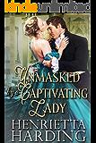 Unmasked by a Captivating Lady: A Historical Regency Romance Book