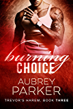 Burning Choice (Trevor's Harem Book 3)