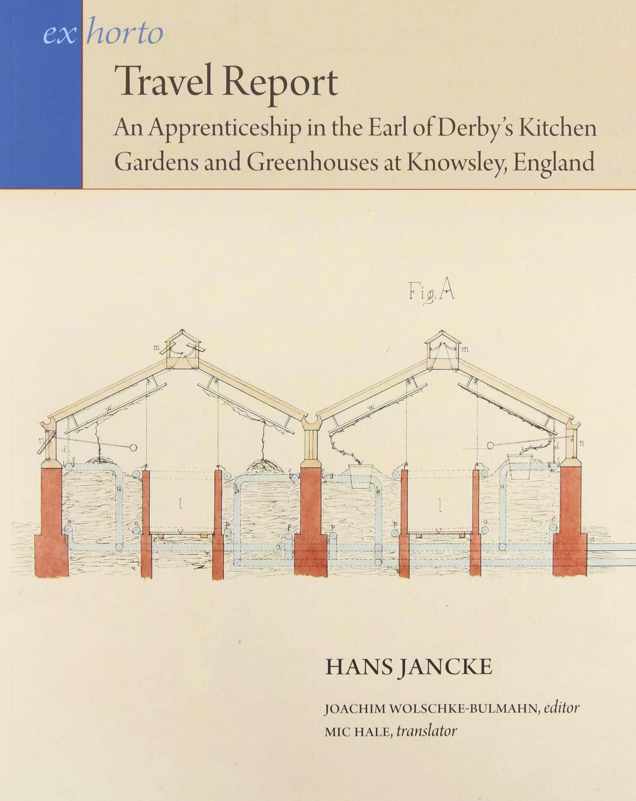 Travel Report: An Apprenticeship in the Earl of Derby's Kitchen Gardens and Greenhouses at Knowsley, England (Ex Horto: Dumbarton Oaks Texts in Garden and Landscape Studies)